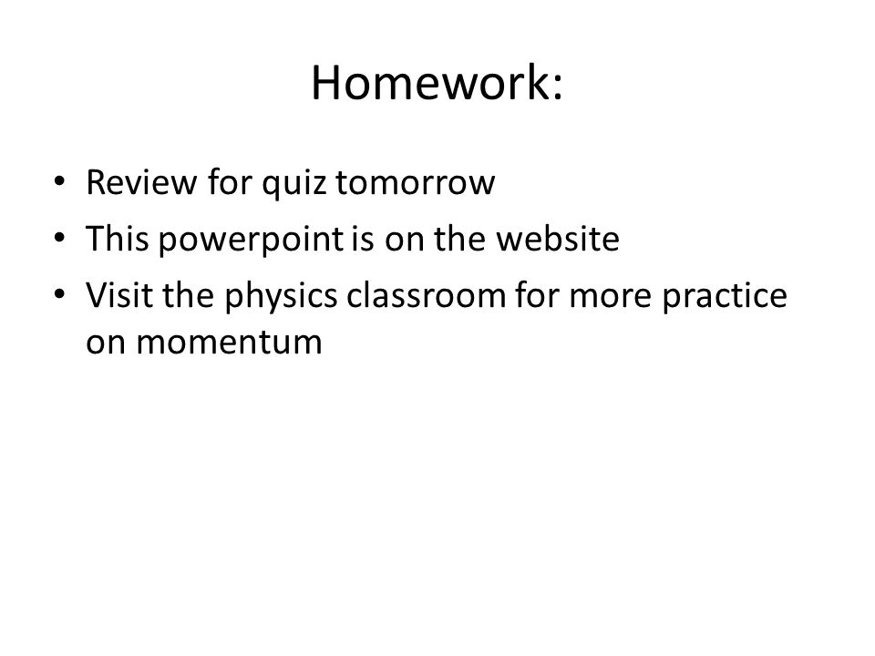 Homework: Review for quiz tomorrow This powerpoint is on the website