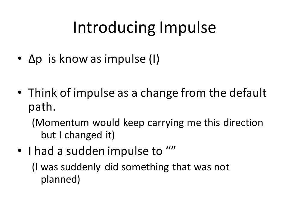 Introducing Impulse Δp is know as impulse (I)‏