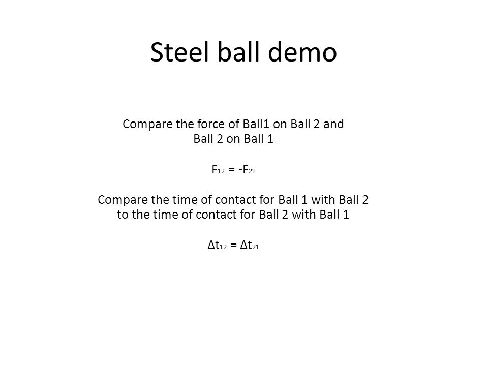 Steel ball demo Compare the force of Ball1 on Ball 2 and
