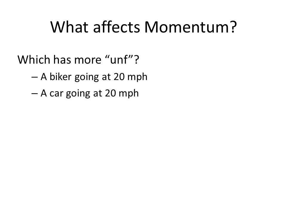 What affects Momentum Which has more unf A biker going at 20 mph