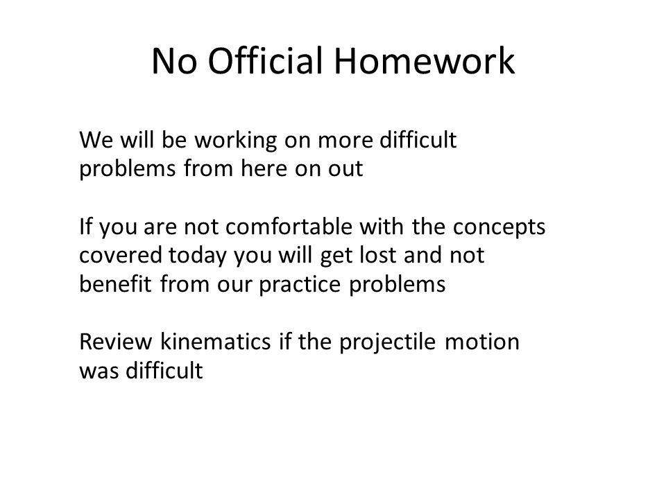 No Official Homework We will be working on more difficult problems from here on out.