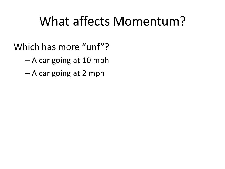 What affects Momentum Which has more unf A car going at 10 mph