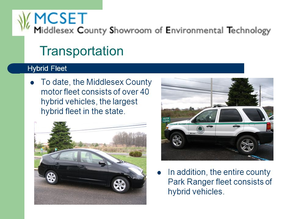 Transportation Hybrid Fleet. To date, the Middlesex County motor fleet consists of over 40 hybrid vehicles, the largest hybrid fleet in the state.