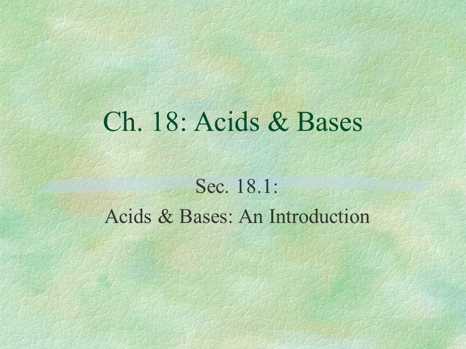 Sec. 18.1: Acids & Bases: An Introduction