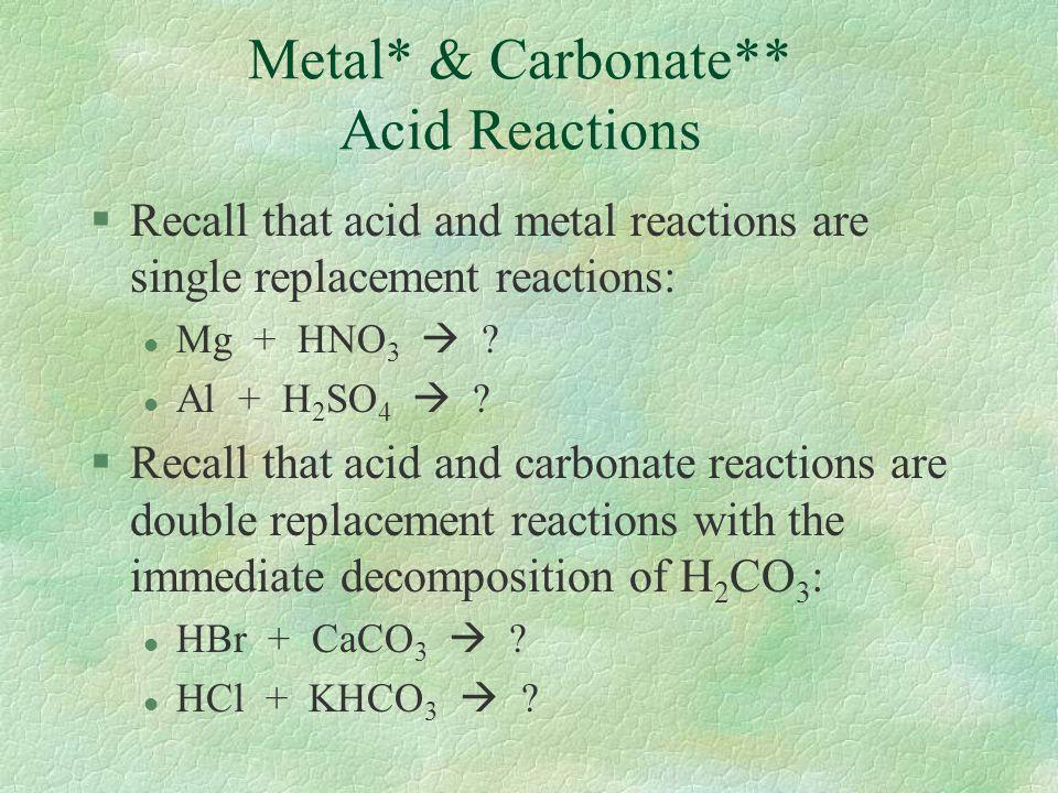 Metal* & Carbonate** Acid Reactions