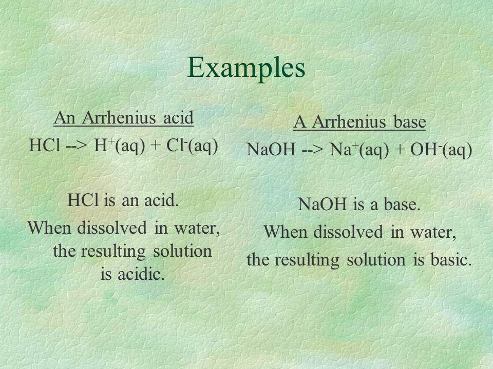 Examples An Arrhenius acid A Arrhenius base