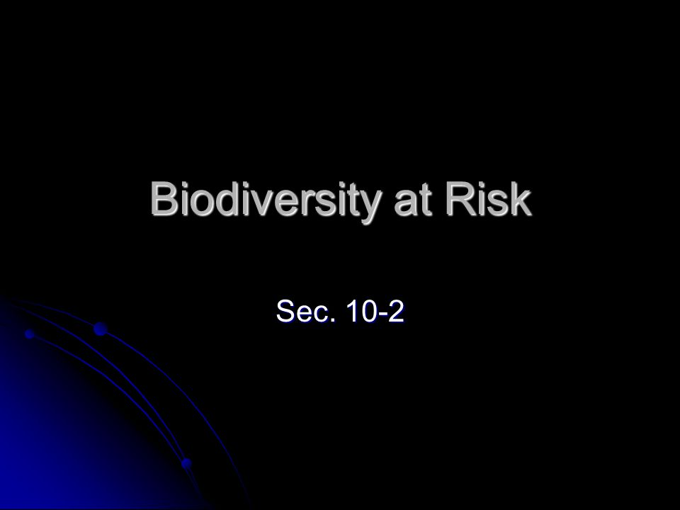 Biodiversity at Risk Sec. 10-2