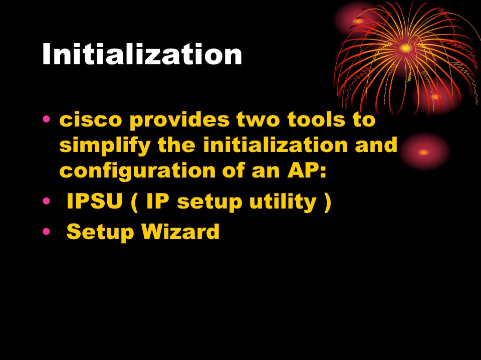 Initialization cisco provides two tools to simplify the initialization and configuration of an AP: IPSU ( IP setup utility )