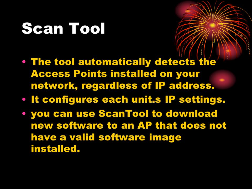 Scan Tool The tool automatically detects the Access Points installed on your network, regardless of IP address.
