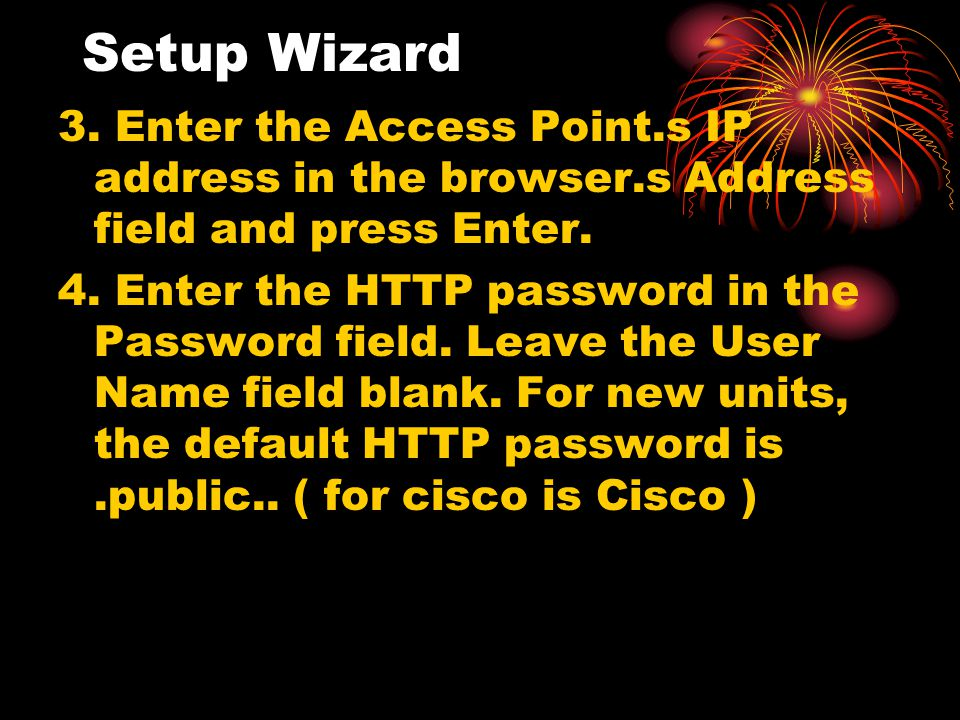Setup Wizard 3. Enter the Access Point.s IP address in the browser.s Address field and press Enter.