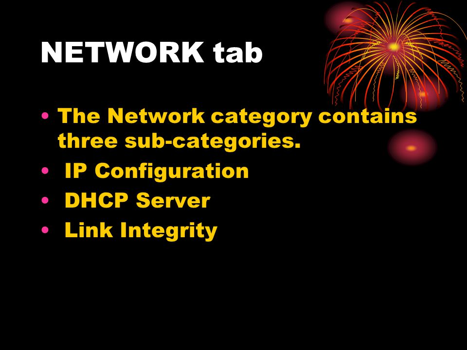 NETWORK tab The Network category contains three sub-categories.
