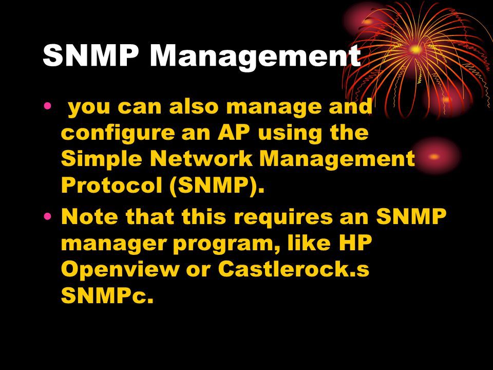 SNMP Management you can also manage and configure an AP using the Simple Network Management Protocol (SNMP).