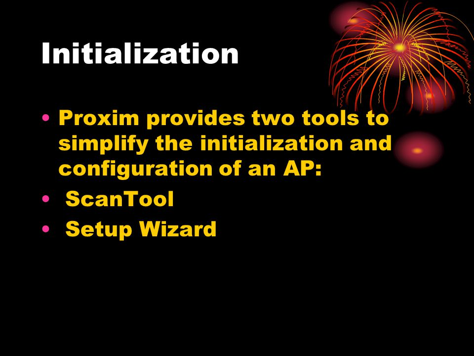 Initialization Proxim provides two tools to simplify the initialization and configuration of an AP:
