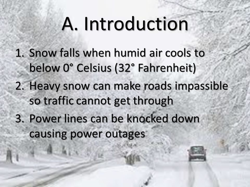 A. Introduction Snow falls when humid air cools to below 0° Celsius (32° Fahrenheit)