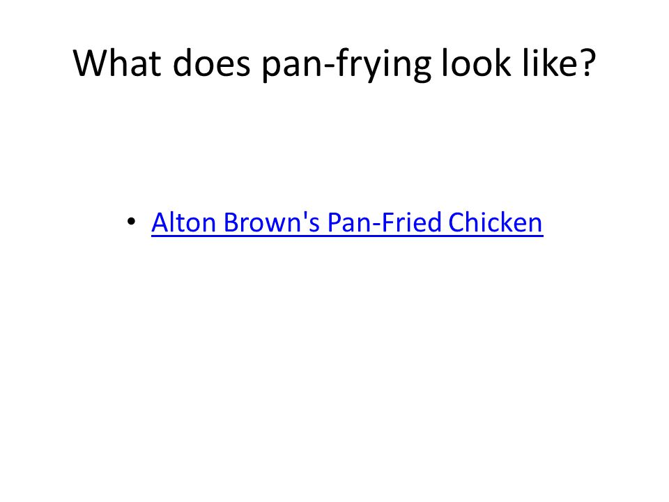 What does pan-frying look like