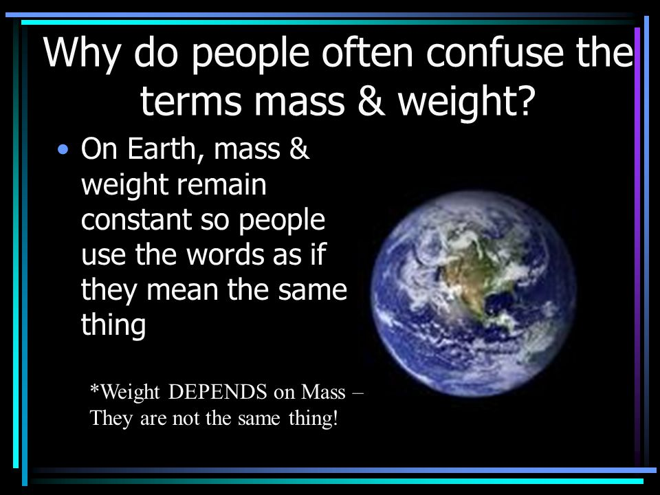 Why do people often confuse the terms mass & weight