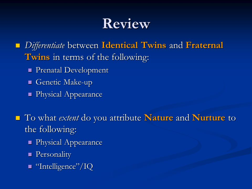Review Differentiate between Identical Twins and Fraternal Twins in terms of the following: Prenatal Development.