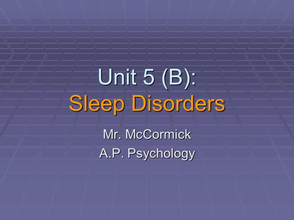 Unit 5 (B): Sleep Disorders