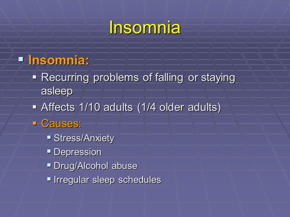 Insomnia Insomnia: Recurring problems of falling or staying asleep