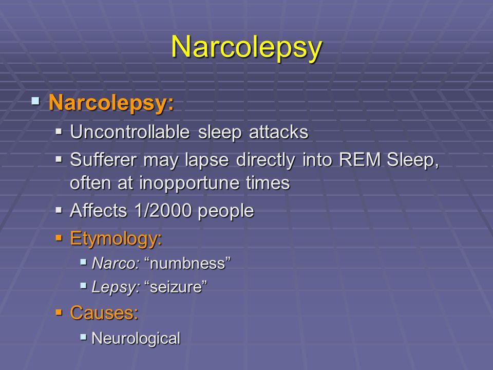 Narcolepsy Narcolepsy: Uncontrollable sleep attacks