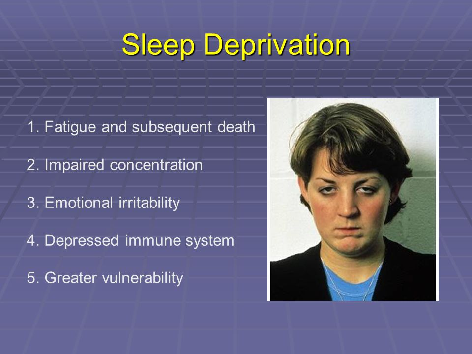 Sleep Deprivation Fatigue and subsequent death Impaired concentration