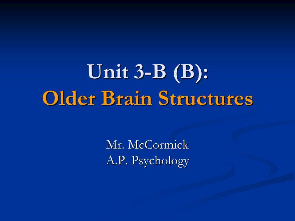 Unit 3-B (B): Older Brain Structures