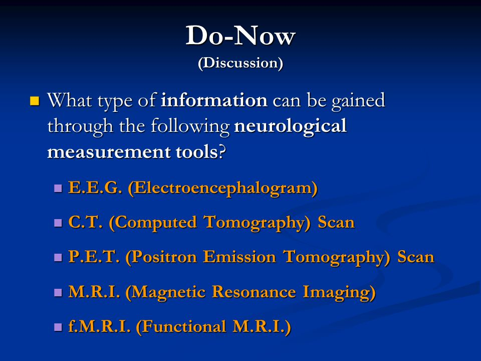 Do-Now (Discussion) What type of information can be gained through the following neurological measurement tools