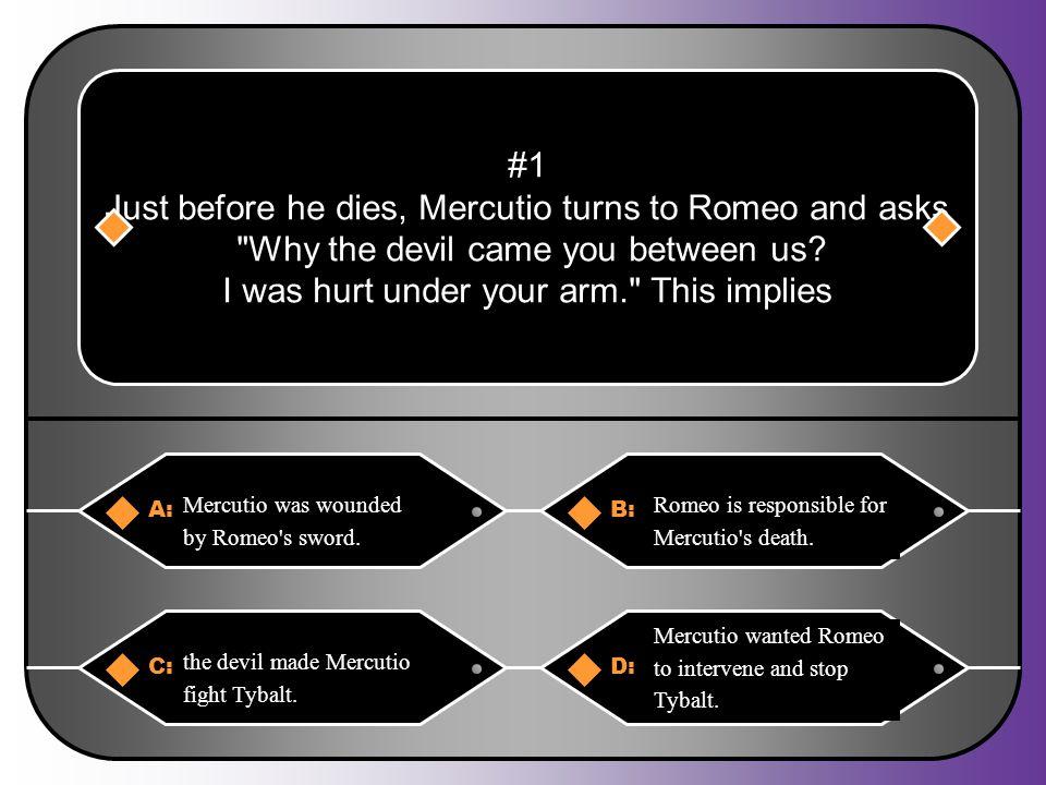 Just before he dies, Mercutio turns to Romeo and asks