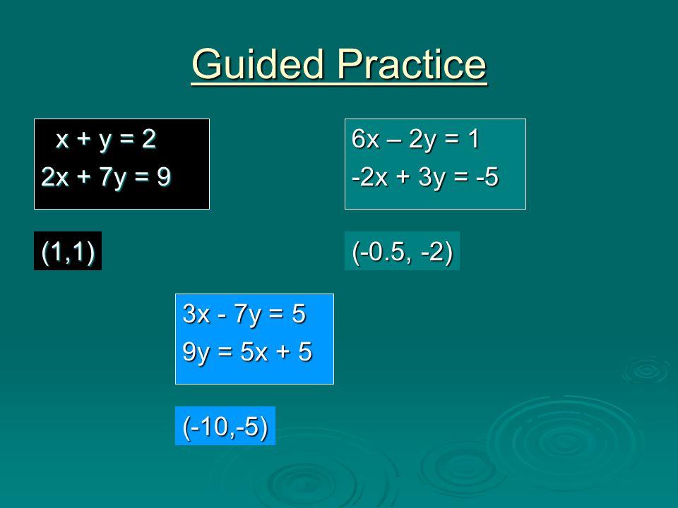 Guided Practice x + y = 2 2x + 7y = 9 6x – 2y = 1 -2x + 3y = -5 (1,1)