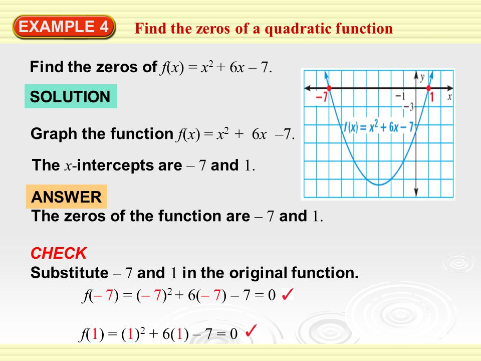 EXAMPLE 4 Find the zeros of a quadratic function. Find the zeros of f(x) = x2 + 6x – 7. SOLUTION.