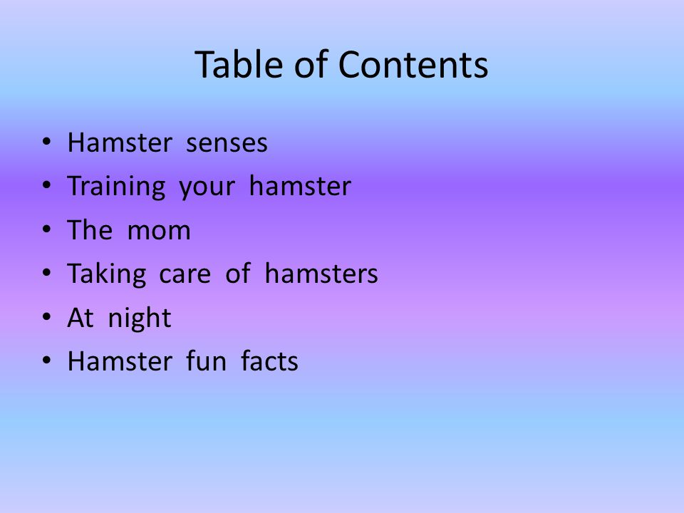 Table of Contents Hamster senses Training your hamster The mom
