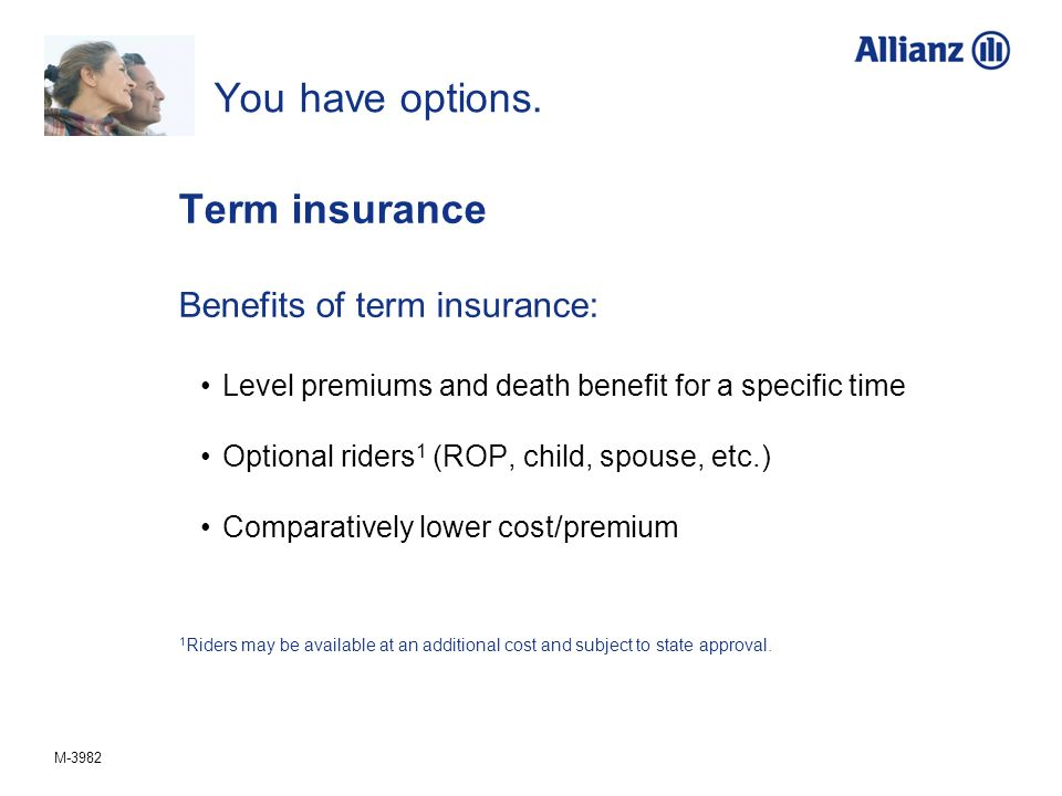 You have options. Term insurance Benefits of term insurance: