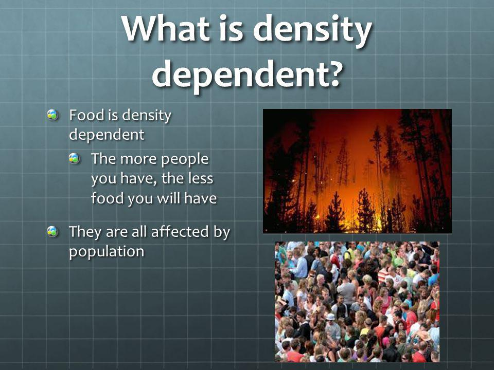What is density dependent