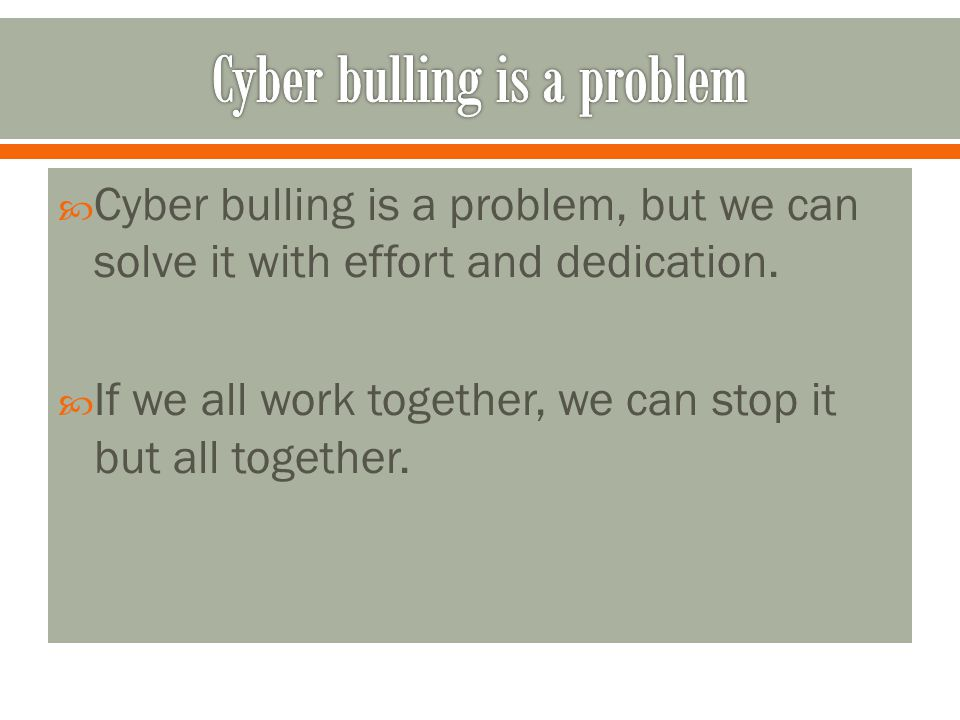 Cyber bulling is a problem