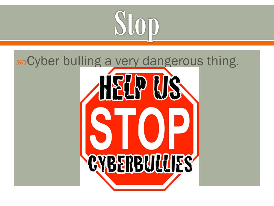 Stop Cyber bulling a very dangerous thing.