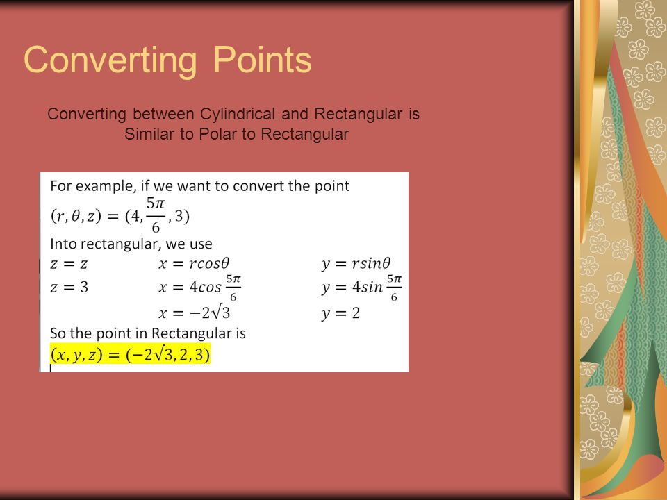 Converting Points Converting between Cylindrical and Rectangular is