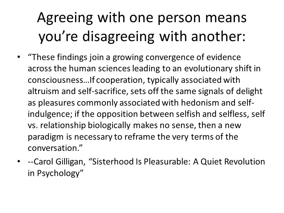 Agreeing with one person means you're disagreeing with another: