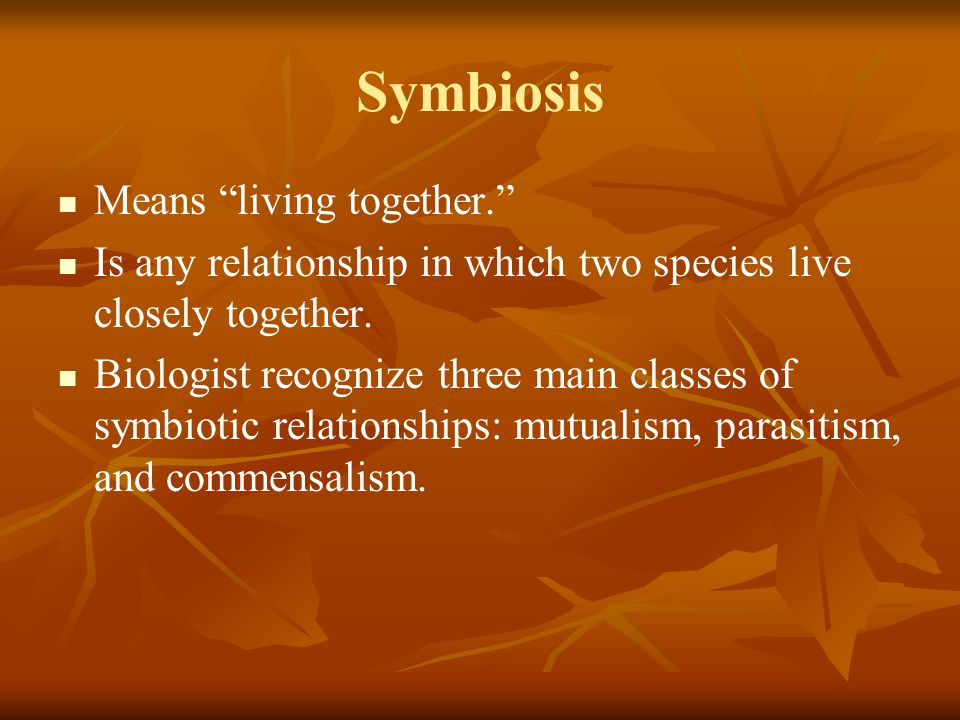 Symbiosis Means living together.