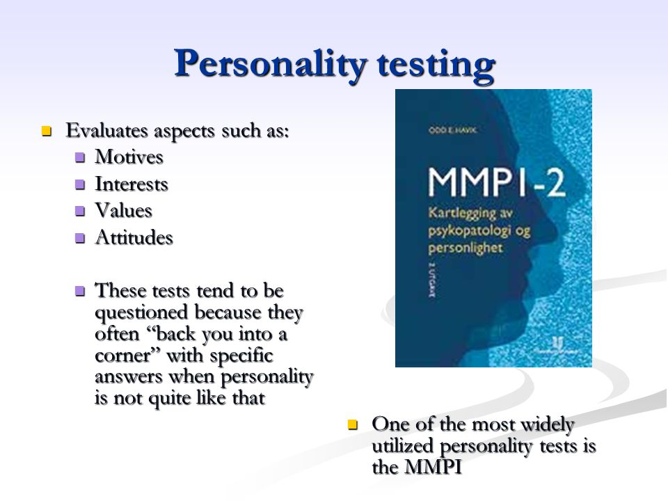 Personality testing Evaluates aspects such as: Motives Interests