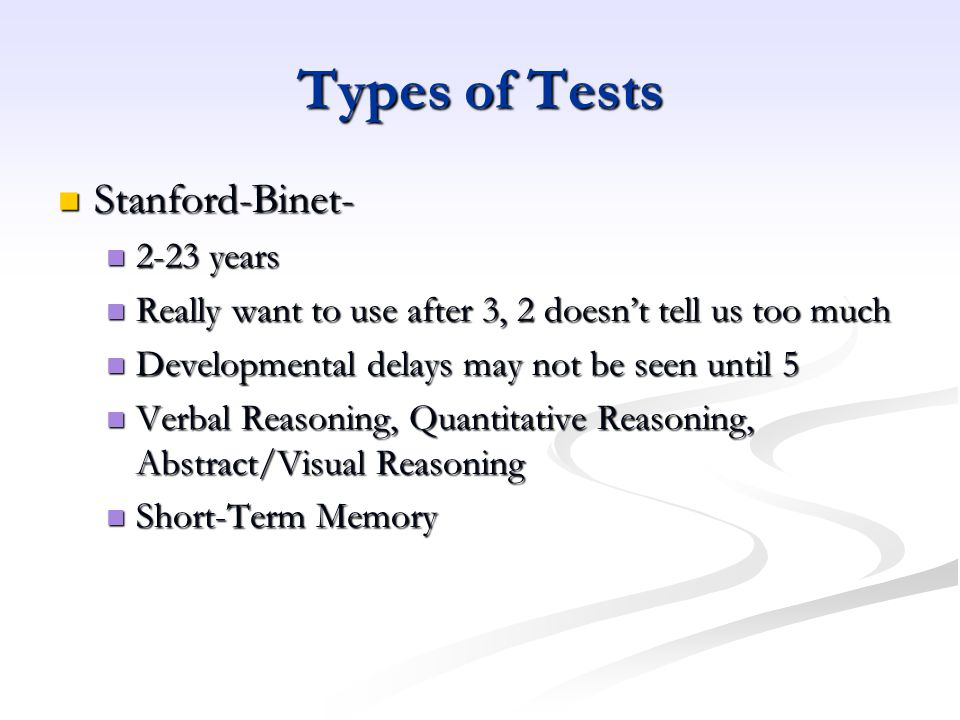 Types of Tests Stanford-Binet- 2-23 years