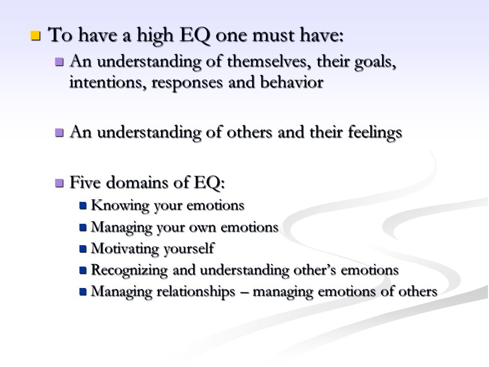 To have a high EQ one must have: