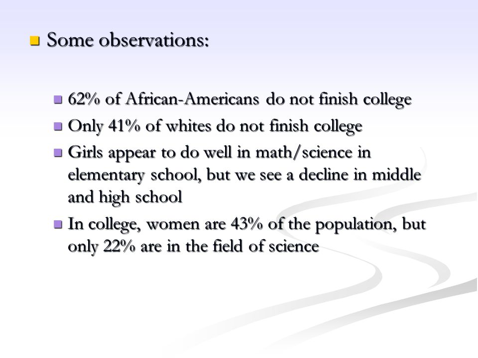 Some observations: 62% of African-Americans do not finish college