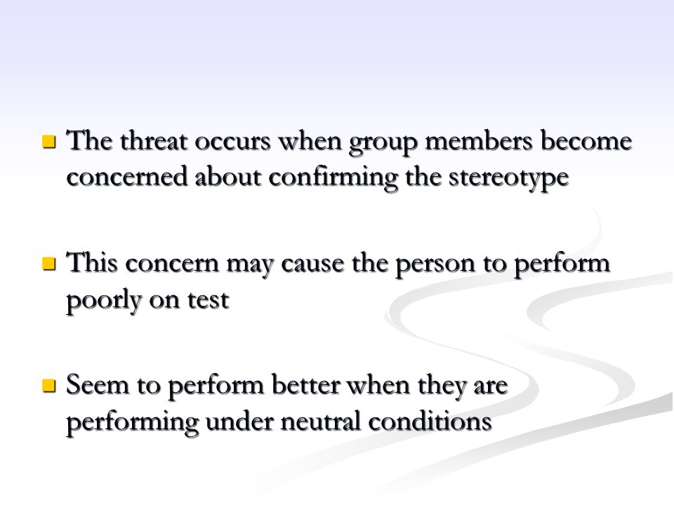 The threat occurs when group members become concerned about confirming the stereotype