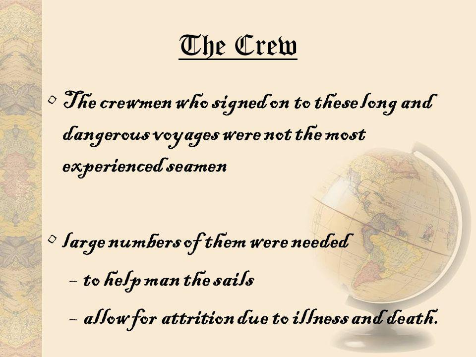 The Crew The crewmen who signed on to these long and dangerous voyages were not the most experienced seamen.