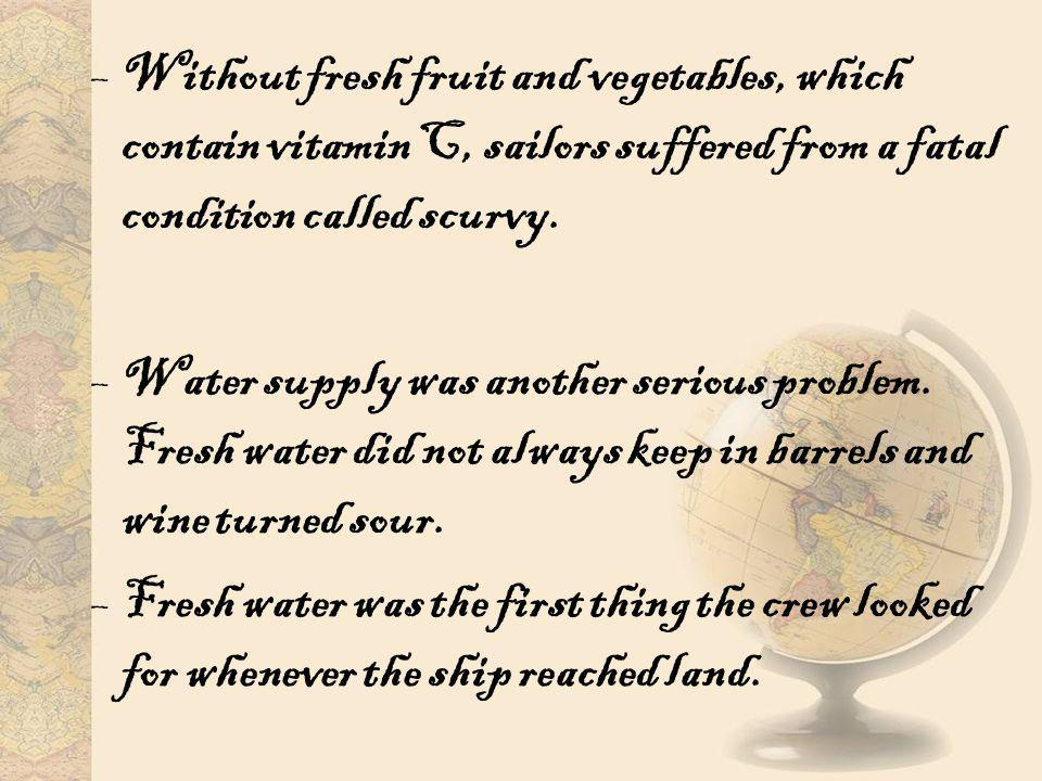 Without fresh fruit and vegetables, which contain vitamin C, sailors suffered from a fatal condition called scurvy.