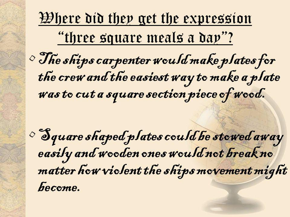 Where did they get the expression three square meals a day