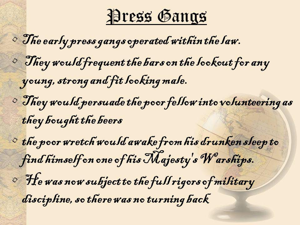 Press Gangs The early press gangs operated within the law.