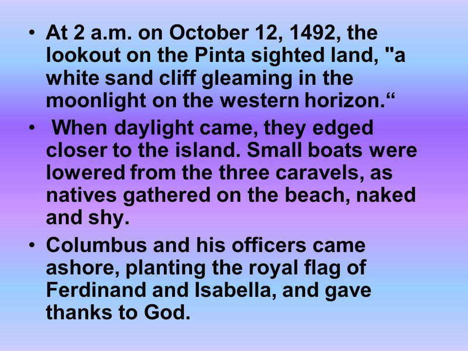 At 2 a.m. on October 12, 1492, the lookout on the Pinta sighted land, a white sand cliff gleaming in the moonlight on the western horizon.