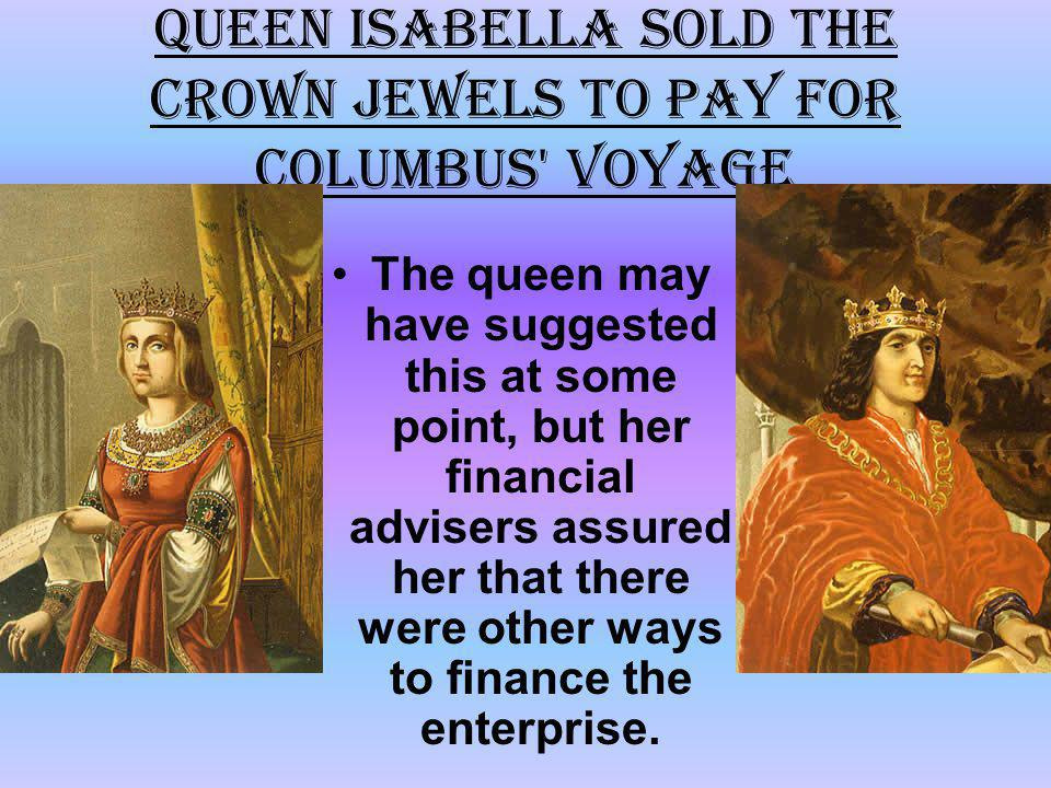 Queen Isabella sold the crown jewels to pay for Columbus voyage