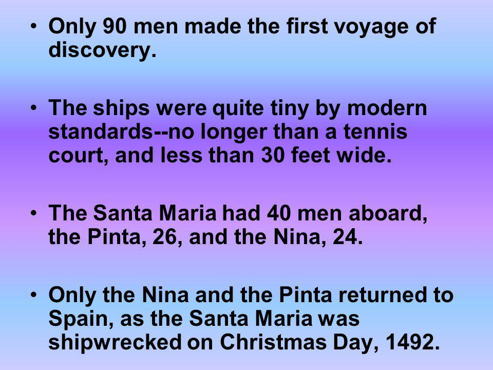Only 90 men made the first voyage of discovery.